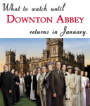 What to Watch Until Downton Abbey Returns this January