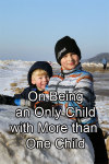 On Being an Only Child with More than One Child