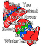 What You don't Understand If You've Never Gotten a Kid Ready for School on a Winter Morning